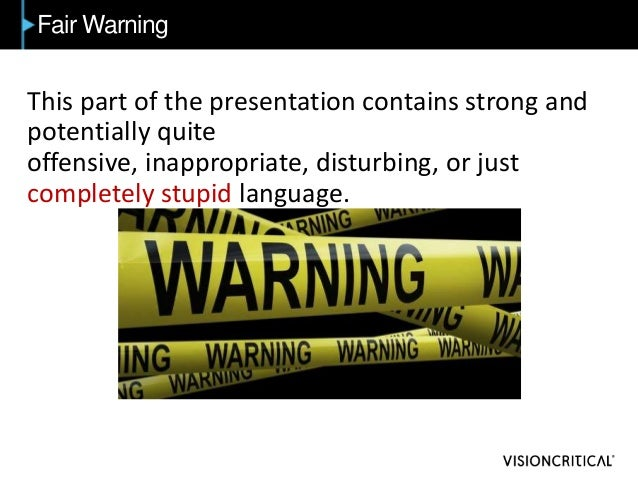 Fair Warning This part of the presentation contains strong and potentially quite offensive, inappropriate, disturbing, or ...