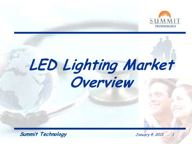 LED Lighting Market Overview  Summit Technology  January 9, 2013  1