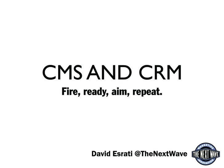 CMS AND CRM      David Esrati @TheNextWave