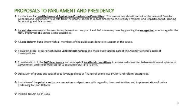 PROPOSALS TO PARLIAMENT AND PRESIDENCY  Institution of a Land Reform and Agriculture Coordination Committee: This committ...