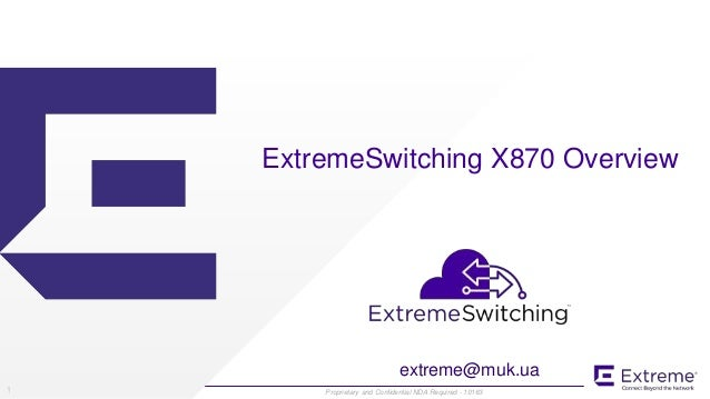 ©2016 Extreme Networks, Inc. All rights reserved Proprietary and Confidential NDA Required - 101631 ExtremeSwitching X870 ...