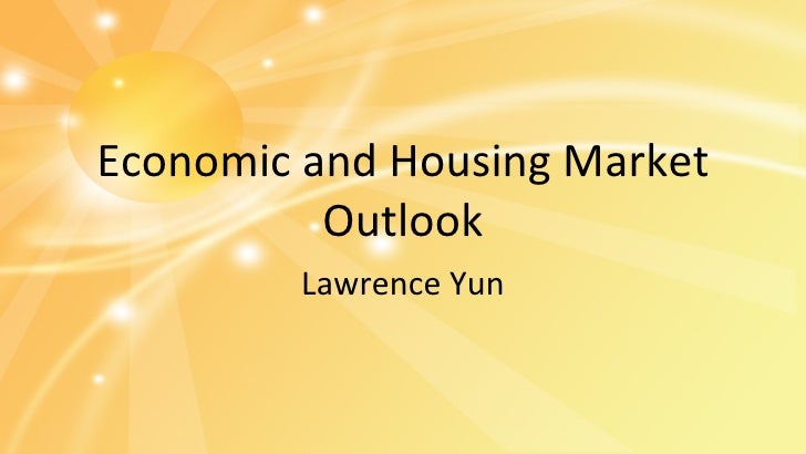 Economic and Housing Market Outlook Lawrence Yun