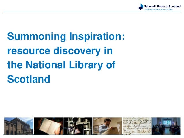 National Library of Scotland Leabharlann Nàiseanta na h-Alba Summoning Inspiration: resource discovery in the National Lib...
