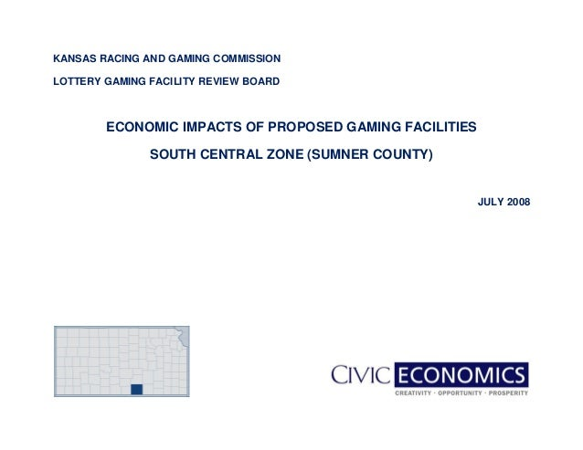 KANSAS RACING AND GAMING COMMISSION LOTTERY GAMING FACILITY REVIEW BOARD ECONOMIC IMPACTS OF PROPOSED GAMING FACILITIES SO...