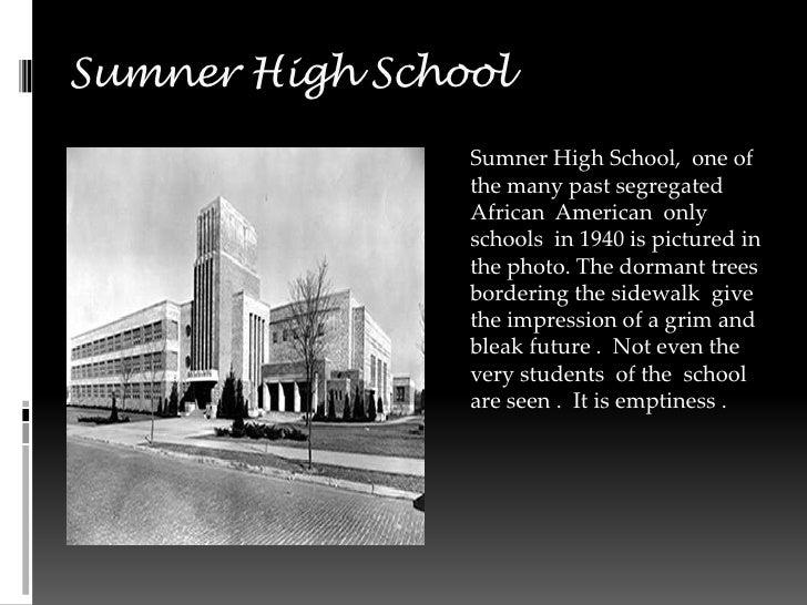 Sumner High School                 Sumner High School, one of                 the many past segregated                 Afr...