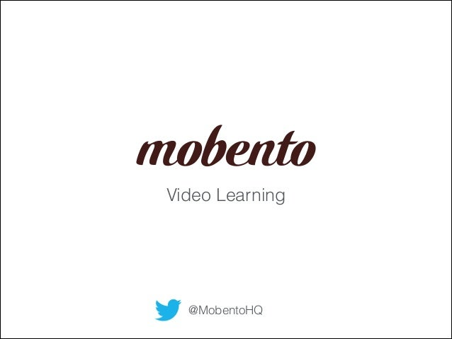 Video Learning @MobentoHQ