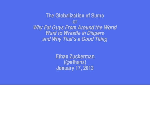The Globalization of Sumo                 orWhy Fat Guys From Around the World     Want to Wrestle in Diapers   and Why Th...