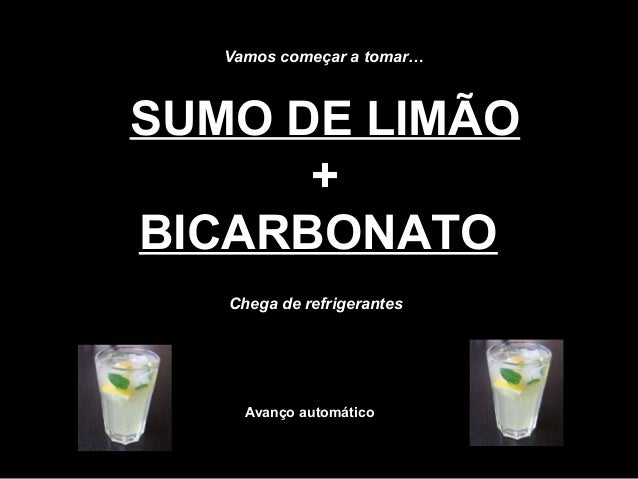 SUMO DE LIMÃO + BICARBONATO Chega de refrigerantes Vamos começar a tomar… Avanço automático