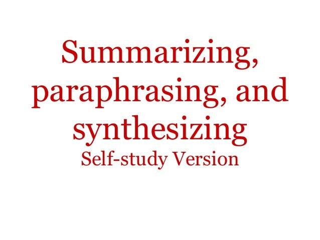 Summarizing,paraphrasing, andsynthesizingSelf-study Version