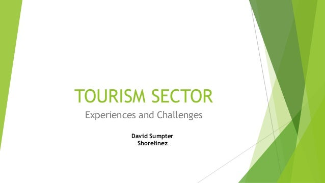 TOURISM SECTOR Experiences and Challenges David Sumpter Shorelinez