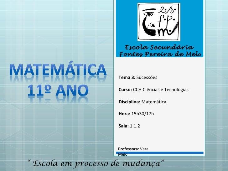 Escola Secundária                     Fontes Pereira de Melo                     Tema 3: Sucessões                     Cur...