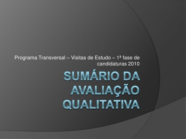 Sumário da avaliação qualitativa<br />Programa Transversal – Visitas de Estudo – 1ª fase de candidaturas 2010<br />