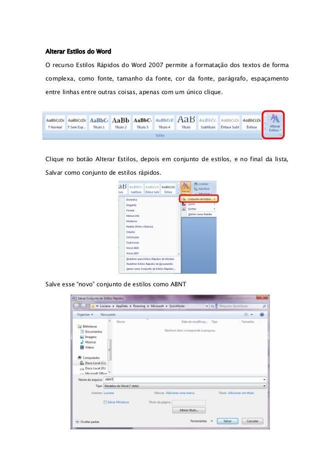 Alterar Estilos do WordO recurso Estilos Rápidos do Word 2007 permite a formatação dos textos de formacomplexa, como fonte...