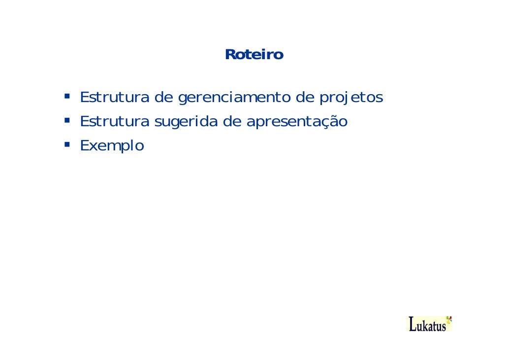 Roteiro  Estrutura de gerenciamento de projetos Estrutura sugerida de apresentação Exemplo