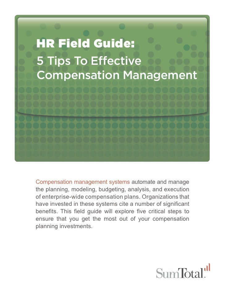 HR Field Guide:5 Tips To E ectiveCompensation ManagementCompensation management systems automate and managethe planning, m...