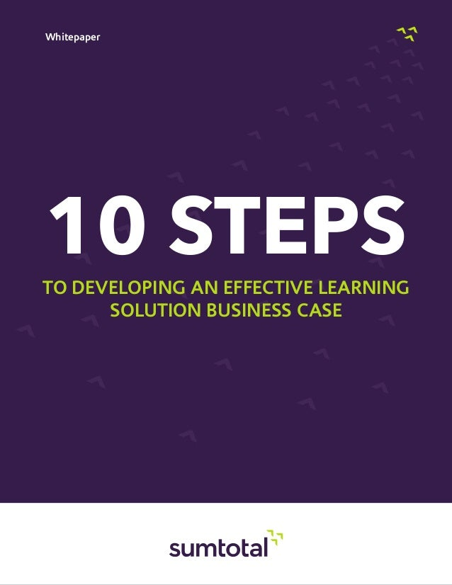 Whitepaper10 STEPSto Developing an Effective LearningSolution Business Case