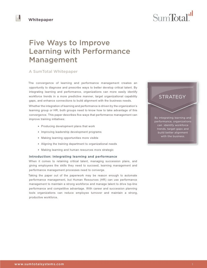 Whitepaper      Five Ways to Improve      Learning with Performance      Management      A SumTotal Whitepaper      The co...
