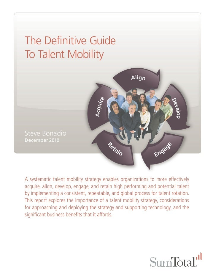 The Definitive GuideTo Talent MobilitySteve BonadioDecember 2010A systematic talent mobility strategy enables organization...