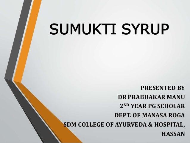 SUMUKTI SYRUP PRESENTED BY DR PRABHAKAR MANU 2ND YEAR PG SCHOLAR DEPT. OF MANASA ROGA SDM COLLEGE OF AYURVEDA & HOSPITAL, ...