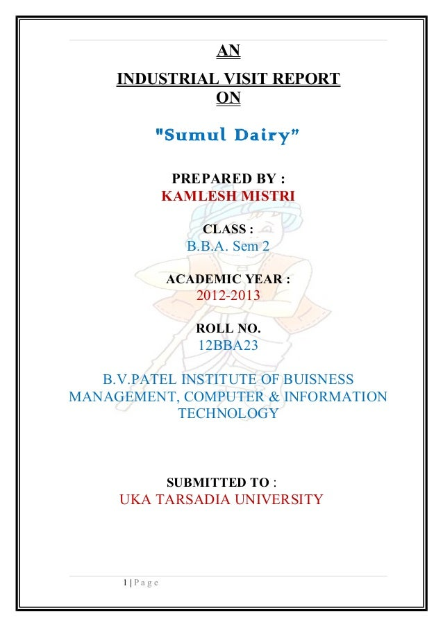 "ANINDUSTRIAL VISIT REPORTON""Sumul Dairy""PREPARED BY :KAMLESH MISTRICLASS :B.B.A. Sem 2ACADEMIC YEAR :2012-2013ROLL NO.12BB..."