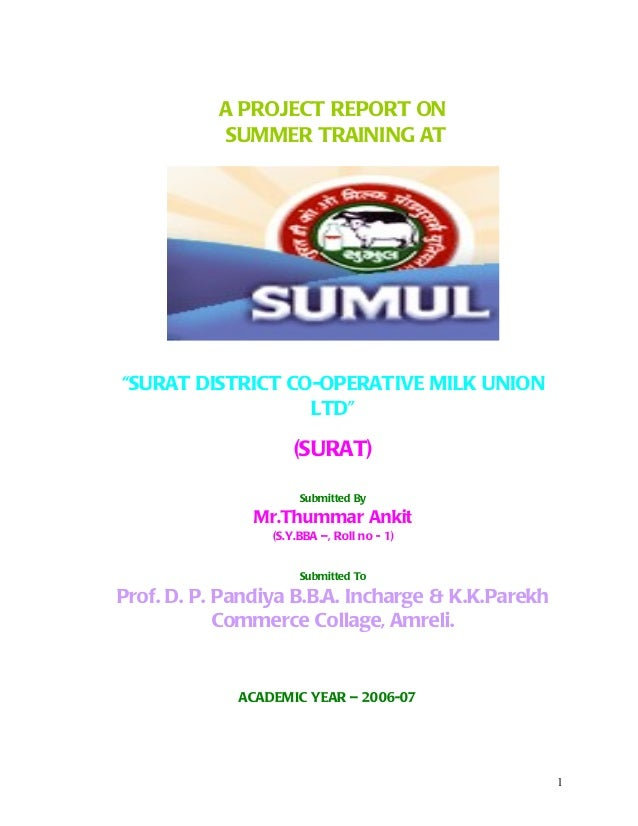 "A PROJECT REPORT ON SUMMER TRAINING AT ""SURAT DISTRICT CO-OPERATIVE MILK UNION LTD"" (SURAT) Submitted By Mr.Thummar Ankit ..."