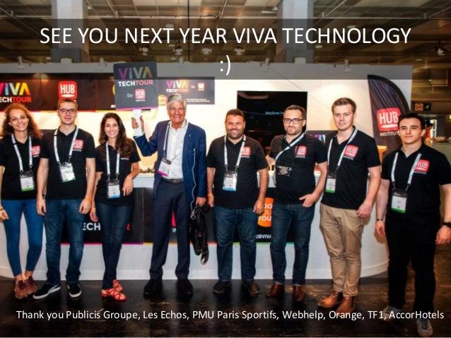 SEE  YOU  NEXT  YEAR  VIVA  TECHNOLOGY   :) Thank  you  Publicis  Groupe,  Les  Echos,  PMU  Par...
