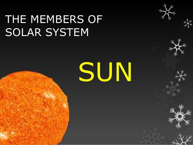 THE MEMBERS OF SOLAR SYSTEM  SUN