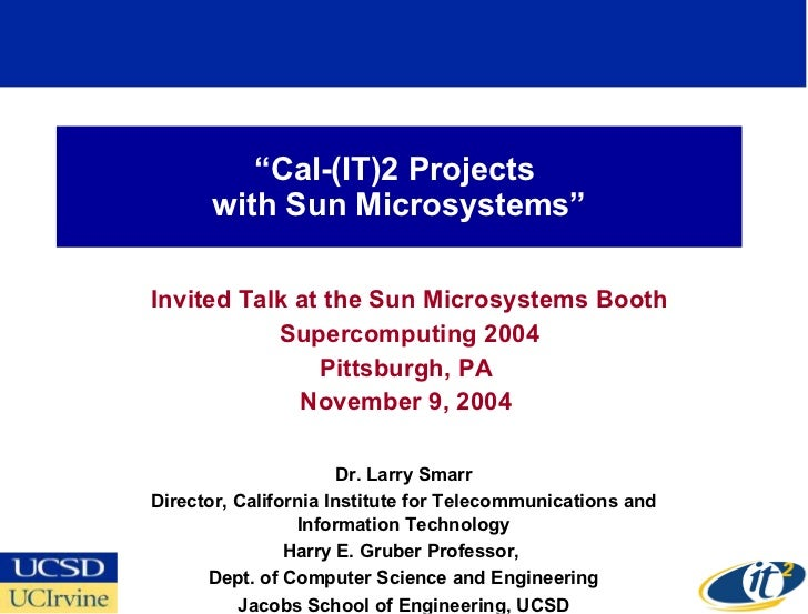 """"""" Cal-(IT)2 Projects  with Sun Microsystems"""" Invited Talk at the Sun Microsystems Booth Supercomputing 2004 Pittsburgh, PA..."""