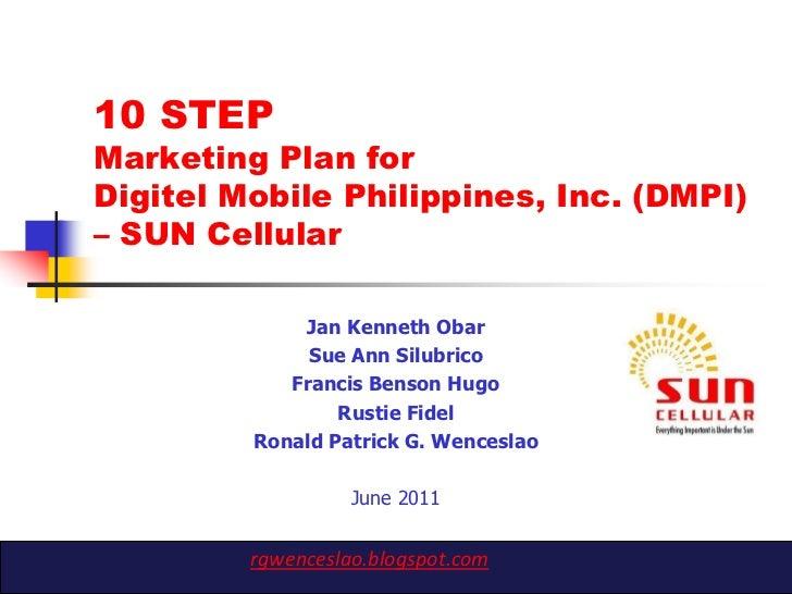 10 STEPMarketing Plan forDigitel Mobile Philippines, Inc. (DMPI)– SUN Cellular             Jan Kenneth Obar              S...