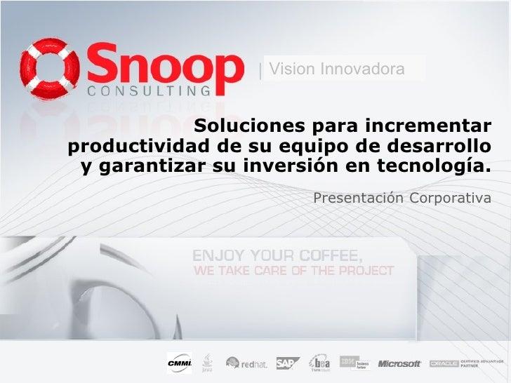 Soluciones para incrementar productividad de su equipo de desarrollo y garantizar su inversión en tecnología. Presentación...