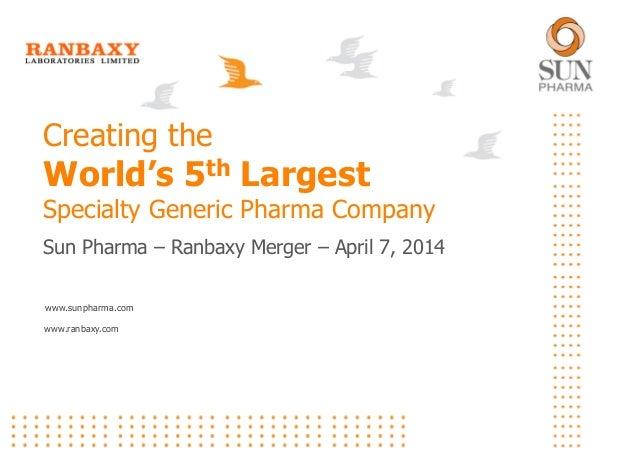 www.sunpharma.com www.ranbaxy.com Creating the World's 5th Largest Specialty Generic Pharma Company Sun Pharma – Ranbaxy M...