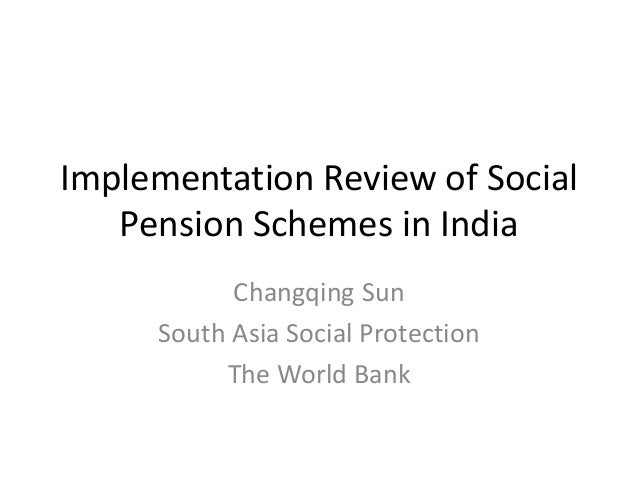 Implementation Review of SocialPension Schemes in IndiaChangqing SunSouth Asia Social ProtectionThe World Bank