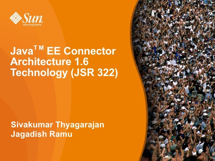 JavaT M EE ConnectorArchitecture 1.6Technology (JSR 322)●Presenter's NameSivakumar Thyagarajan–Presenter's TitleJagadish R...