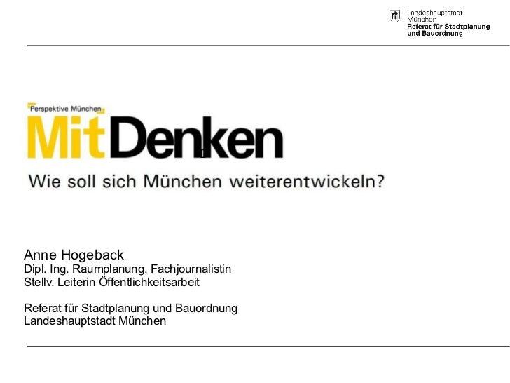 DAnne HogebackDipl. Ing. Raumplanung, FachjournalistinStellv. Leiterin ÖffentlichkeitsarbeitReferat für Stadtplanung und B...