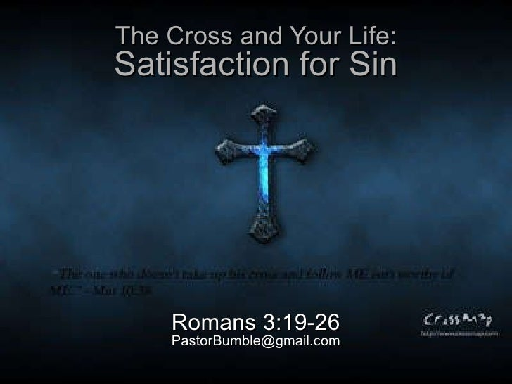 The Cross and Your Life: Satisfaction for Sin Romans 3:19-26 [email_address]