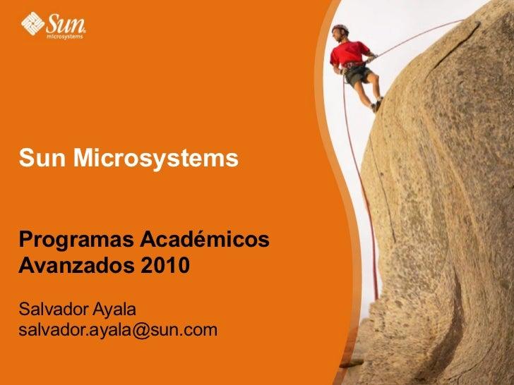Sun Microsystems  Programas Académicos Avanzados 2010 Salvador Ayala [email_address]
