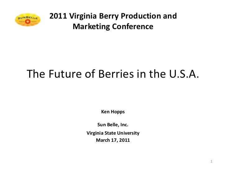 The Future of Berries in the U.S.A. <br />Ken Hopps<br />Sun Belle, Inc.<br />Virginia State University <br />March 17, 20...