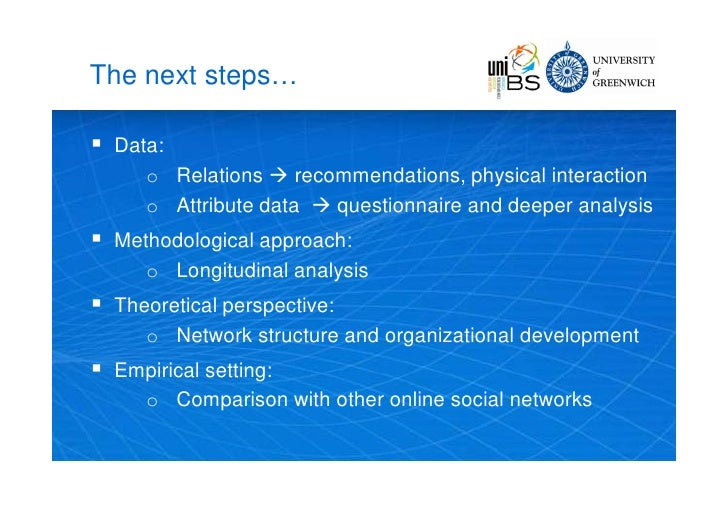 The next steps…     Data:        o Relations  recommendations, physical interaction        o Attribute data  questionna...