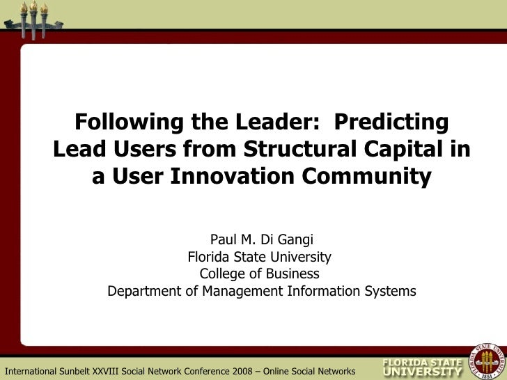 Following the Leader:  Predicting Lead Users from Structural Capital in a User Innovation Community Paul M. Di Gangi Flori...