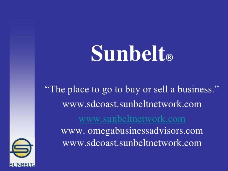 "Sunbelt®<br />""The place to go to buy or sell a business.""<br />www.sdcoast.sunbeltnetwork.com<br />www.sunbeltnetwork.com..."