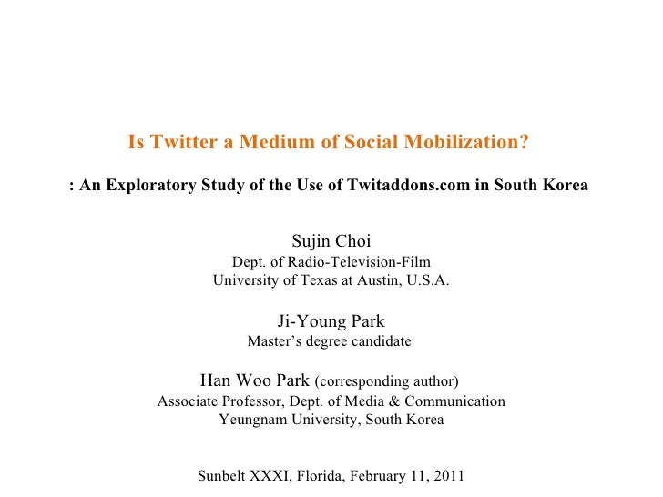 Is Twitter a Medium of Social Mobilization? : An Exploratory Study of the Use of Twitaddons.com in South Korea Sujin Choi ...