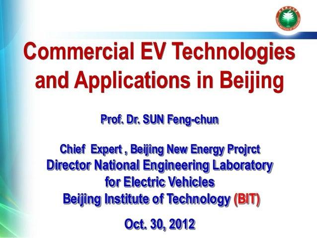 Commercial EV Technologies and Applications in Beijing            Prof. Dr. SUN Feng-chun    Chief Expert , Beijing New En...