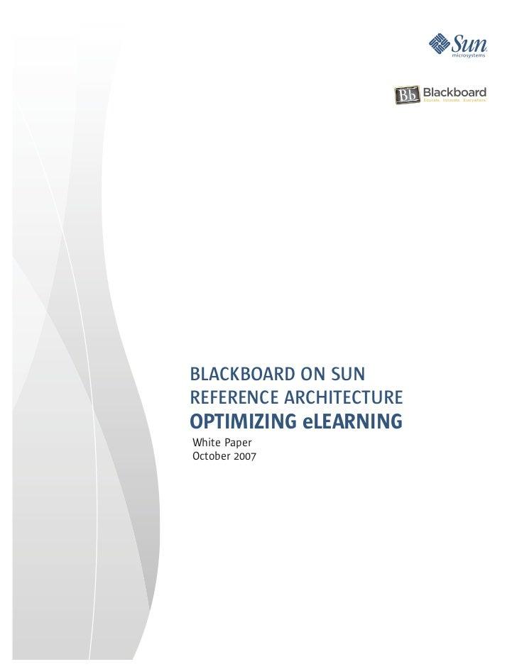 BLACKBOARD ON SUNREFERENCE ARCHITECTUREOPTIMIZING eLEARNINGWhite PaperOctober 2007