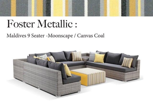 Foster Metallic : Maldives 9 Seater -Moonscape / Canvas Coal