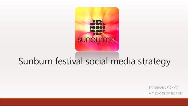 Sunburn festival social media strategy BY: TUSHAR UPADHYAY MIT SCHOOL OF BUSINESS