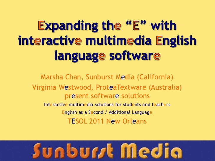 "Expanding the ""E"" with interactive multimedia English language software<br />Marsha Chan, Sunburst Media (California)<br /..."