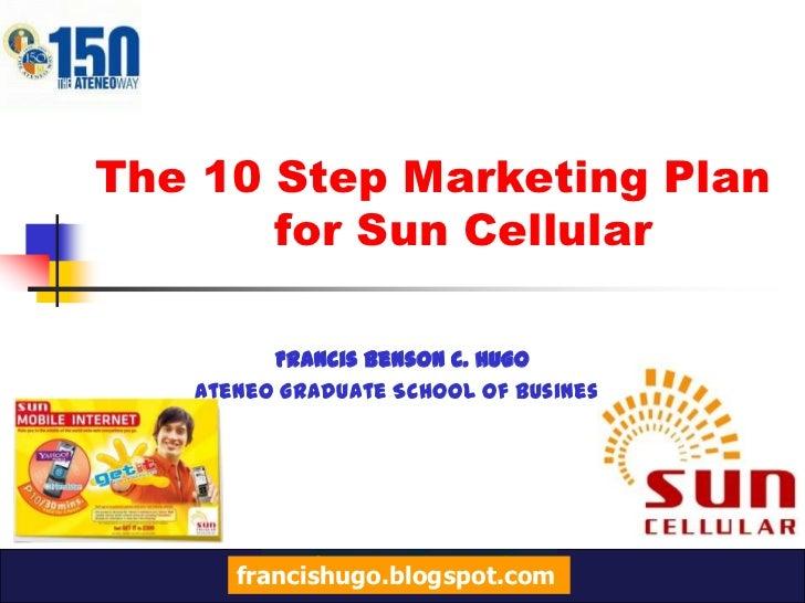 The 10 Step Marketing Plan            for Sun Cellular<br />Francis Benson C. Hugo<br />Ateneo Graduate School of Business...