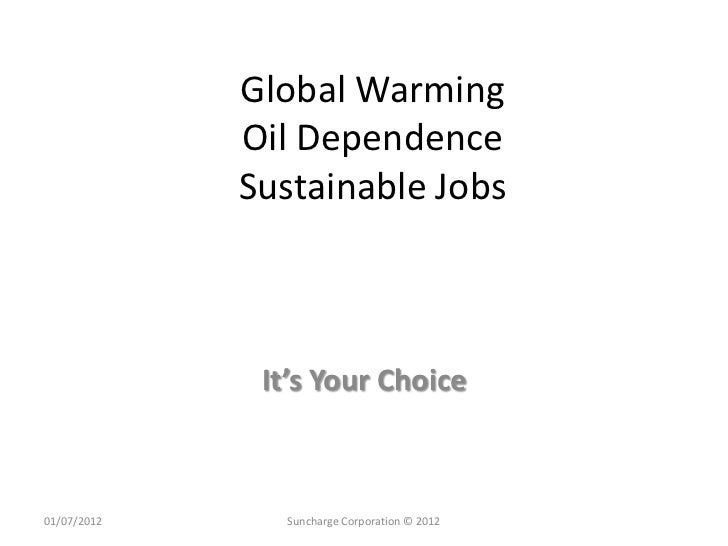 Global Warming             Oil Dependence             Sustainable Jobs              It's Your Choice01/07/2012      Suncha...