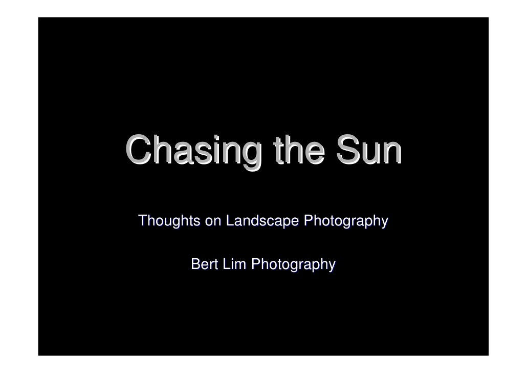Chasing the SunThoughts on Landscape Photography      Bert Lim Photography
