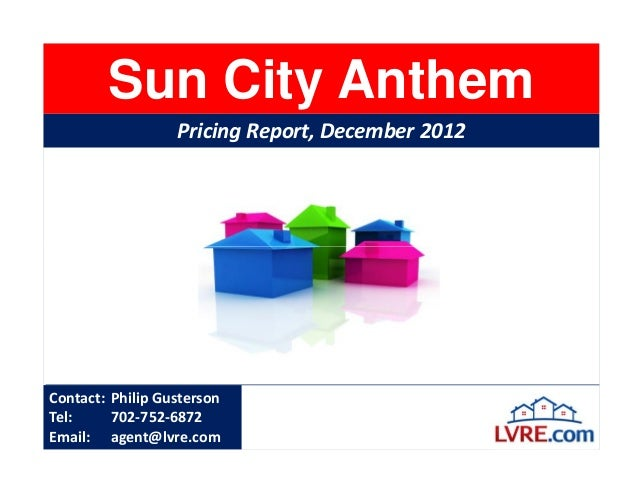 Sun City Anthem                  Pricing Report, December 2012Contact: Philip GustersonTel:     702-752-6872Email: agent@l...